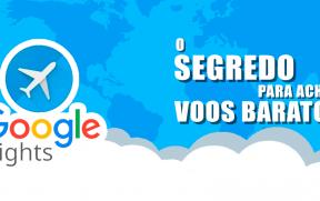 Google Flights: O Segredo Para Achar Voos Baratos
